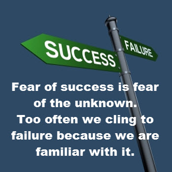 Where Easy Living Begins: Fear of success is fear of the unknown. Too often we cling to failure because we are familiar with it.