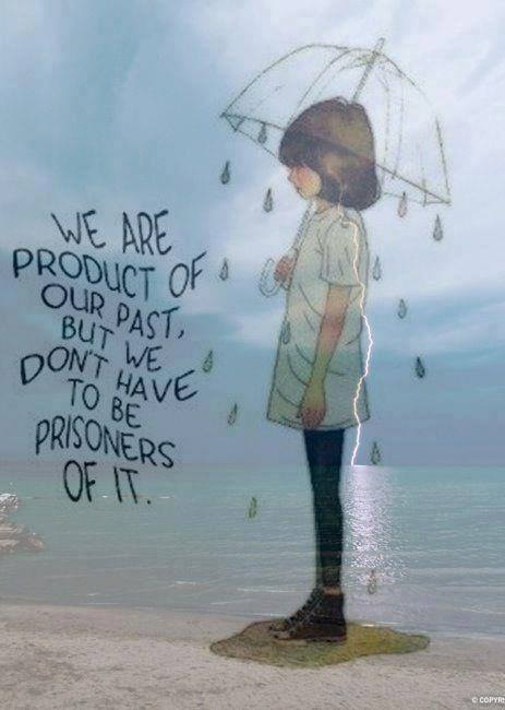 We Are Product Of Our Past, But We Don't Have To Be Prisoners Of It