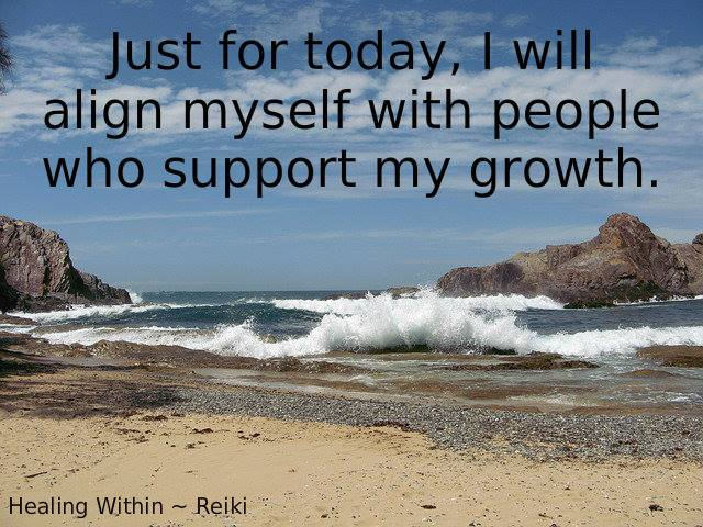 Just for today, I will align myself with pople who support my growth