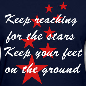 Keep Keep Your Feet On The Ground And Keep Reaching For The Stars is Where Easy Living Begins