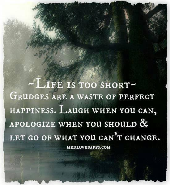 Life is Too Short. Grudges are a waste of perfect happiness. Let go of what you can't change is Where Easy Living Begins