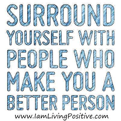 Surround yourself with people who make you a better person is Where Easy Living Begins