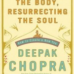 Reinventing the Body Resurrecting the Soul by Deepak Chopra