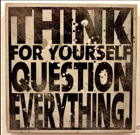 Think for Yourself, Question Everything is Where Easy Living Begins