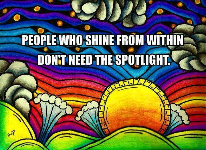 People Who Shine From Witin Don't Need The Spotlight