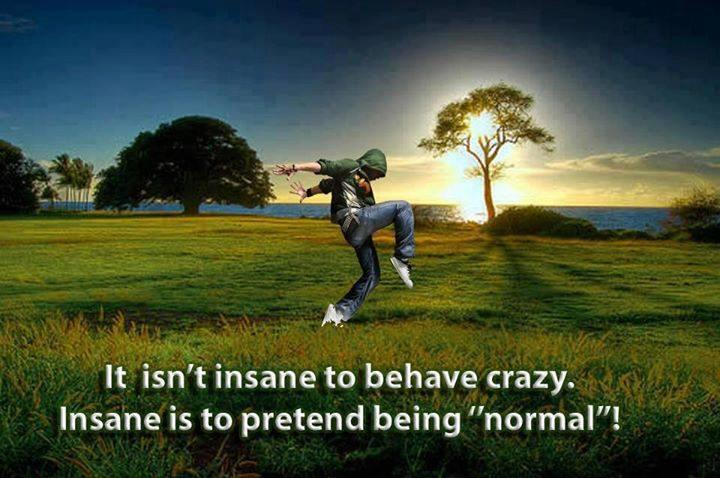 It isn't insane to behave craz