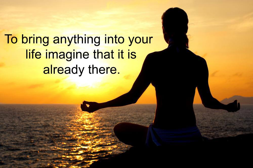 To Bring Anything Into Your Life Imagine That It Is Already There