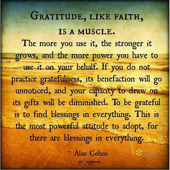 Gratitude , Like Faith.....Is A Muscle