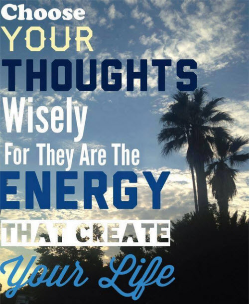 Choose your thoughts wisely for they are the energy that create your life is Where Easy Living Begins
