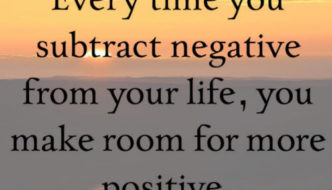 Every time you subtract negative from your life, you make room for more positive. This is Where Easy Living Begins